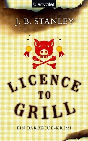 Licence to grill - Ein Barbecue-Krimi
