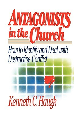 Antagonists in the Church by Kenneth C. Haugk