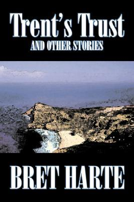 Trent's Trust and Other Stories by Bret Harte, Fiction, Short Stories, Westerns, Christian