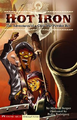 Hot Iron: The Adventures of a Civil War Powder Boy