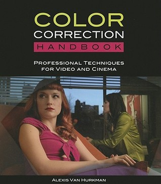 Color Correction Handbook: Professional Techniques for Video and Cinema by Alexis Van Hurkman