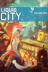 Liquid City, Vol. 2 (Liquid City, #2)