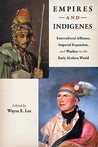 Empires and Indigenes: Intercultural Alliance, Imperial Expansion, and Warfare in the Early Modern World