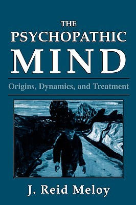 The Psychopathic Mind by J. Reid Meloy