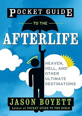 pocket-guide-to-the-afterlife-heaven-hell-and-other-ultimate-destinations