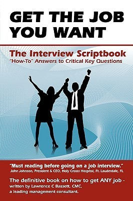 Get the Job You Want: What to Say and How to Say It - The Interview Script Book