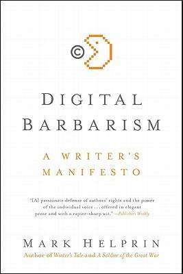 Digital barbarism: a writer's manifesto par Mark Helprin
