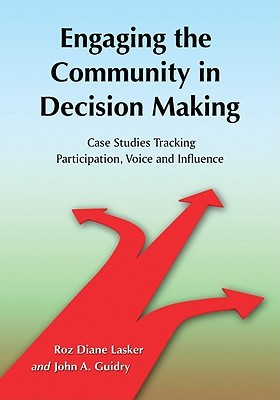 Engaging the Community in Decision Making: Case Studies Tracking Participation, Voice and Influence