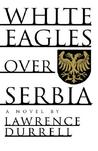 White Eagles Over Serbia by Lawrence Durrell