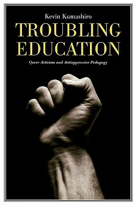 Troubling Education: Queer Activism and Antioppressive Pedagogy