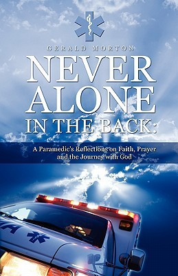 Never Alone in the Back: A Paramedic's Reflections on Faith, Prayer and the Journey with God