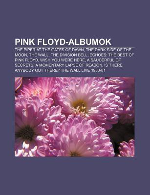 Pink Floyd-Albumok: The Piper at the Gates of Dawn, the Dark Side of the Moon, the Wall, the Division Bell, Echoes: The Best of Pink Floyd
