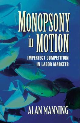 Monopsony in Motion by Alan Manning