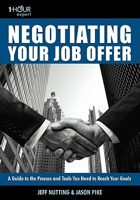 1-Hour Expert: Negotiating Your Job Offer: A Guide to the Process and Tools You Need to Reach Your Goals