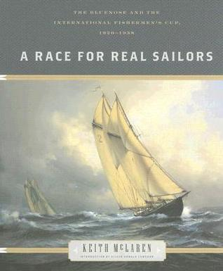 A Race for Real Sailors: The Bluenose and the International Fisherman's Cup, 1920-1938