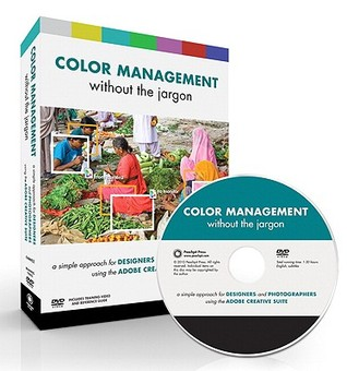 Color Management Without the Jargon: A Simple Approach for Designers and Photographers Using the Adobe Creative Suite [With DVD]