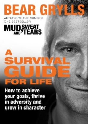 a survival guide for life how to achieve your goals thrive in rh goodreads com bear grylls a survival guide for life pdf download bear grylls a survival guide for life pdf download