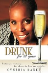 Drunk, for 27 Years: A Story of Victory - Her Choice to Live and Not Die.