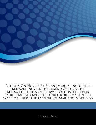 Articles on Novels by Brian Jacques, Including: Redwall (Novel), the Legend of Luke, the Bellmaker, Tribes of Redwall Otters, the Long Patrol, Mossflower, Lord Brocktree, Martin the Warrior, Triss, the Taggerung, Marlfox, Mattimeo