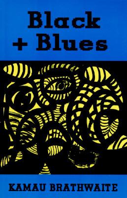 Black + Blues by Edward Kamau Brathwaite