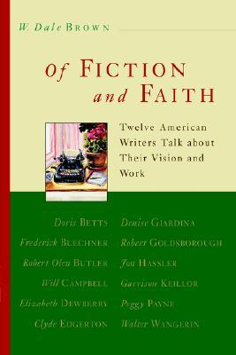 Of Fiction and Faith: Twelve American Writers Talk about Their Vision and Work