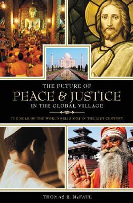 The Future of Peace and Justice in the Global Village: The Role of the World Religions in the Twenty-First Century