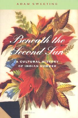 Beneath the Second Sun: A Cultural History of Indian Summer