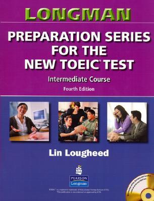 Longman Preparation Series for the New Toeic Test: Intermediate Course (with Answer Key), with Audio CD and Audioscript [With CD (Audio) and Answer Ke