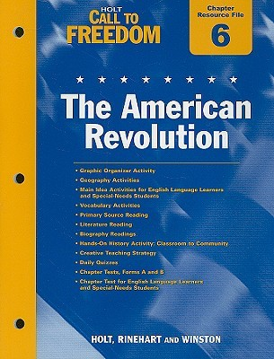 Holt Call to Freedom Chapter 6 Resource File: The American Revolution: With Answer Key by Holt, Rinehart, and Winston, Inc.