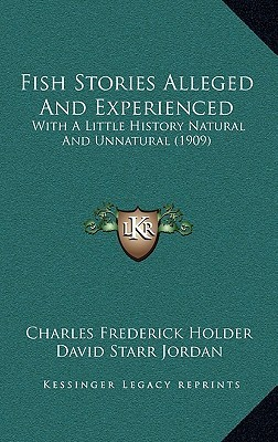 Fish Stories Alleged and Experienced: With a Little History Natural and Unnatural (1909)