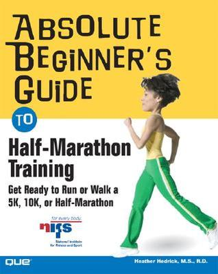Absolute beginner's guide to half-marathon training by heather hedrick.