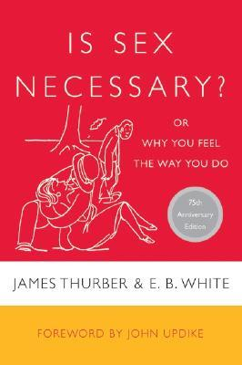 Is Sex Necessary? or Why You Feel the Way You Do by James Thurber