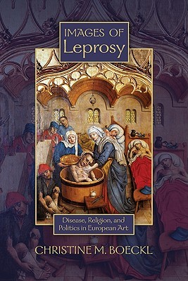 Images of Leprosy: Disease, Religion, and Politics in European Art