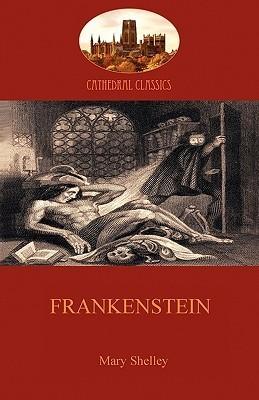Frankenstein: The Timeless Gothic Horror Novel (Aziloth Books)