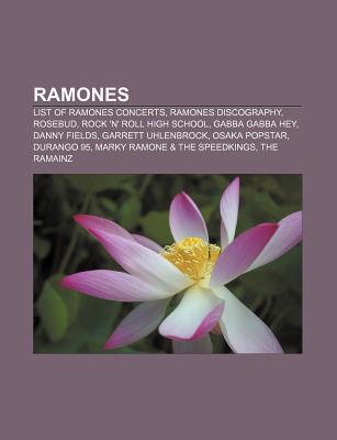 Ramones: List of Ramones Concerts, Ramones Discography, Rosebud, Rock 'n' Roll High School, Gabba Gabba Hey, Danny Fields, Garrett Uhlenbrock