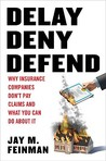 Delay, Deny, Defend: Why Insurance Companies Don't Pay Claims and What You Can Do About It