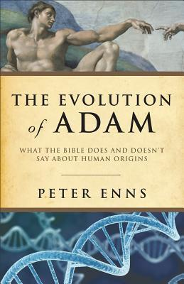 The Evolution of Adam: What the Bible Does and Doesn't Say about Human Origins
