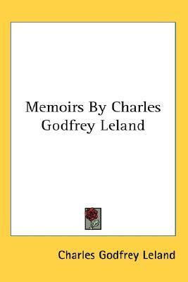 Memoirs by Charles Godfrey Leland by Charles Godfrey Leland