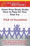 Itil V3 Foundation Certification Exam Preparation Course in a Book for Passing the Itil V3 Foundation Exam - The How to Pass on Your First Try Certification Study Guide