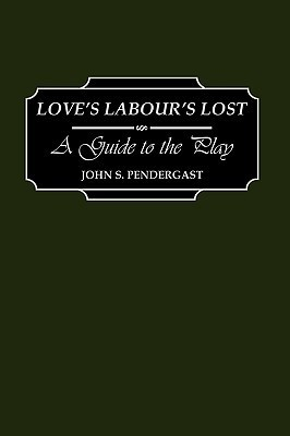 Love's Labour's Lost: A Guide to the Play