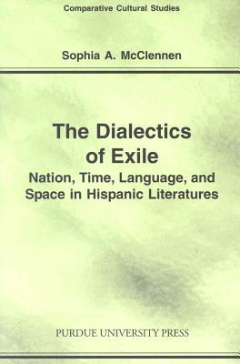 Dialectics of Exile: Nation, Time, Language, and Space in Hispanic Literatures EPUB MOBI por Sophia A. McClennen