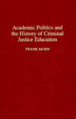 Academic Politics and the History of Criminal Justice Education