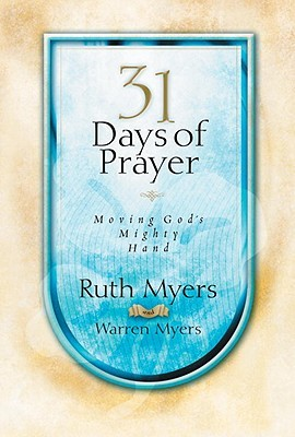 Thirty One Days of Prayer: Moving Gods Mighty Hand(31 Days Series) - Ruth Myers