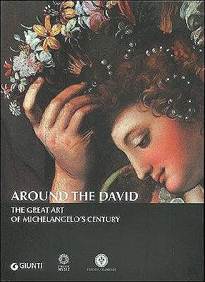 Around the David: The Great Art of Michelangelo's Century