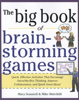 The Big Book of Brain-Storming Games: Quick, Effective Activities That Encourage Out-Of-The-Box Thinking, Improve Collaboration, and Spark Great Ideas!