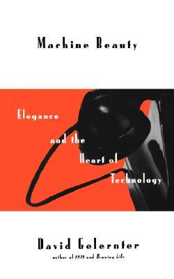 Machine Beauty: Elegance And The Heart Of Technology
