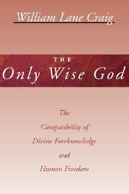 The Only Wise God by William Lane Craig