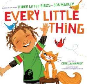 Every Little Thing: Based on the song 'Three Little Birds' by Bob Marley (Music Books for Children, African American Baby Books, Bob Marley Books for Kids)