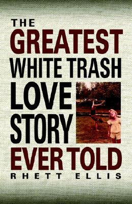 the-greatest-white-trash-love-story-ever-told