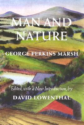 Man and Nature: Or, Physical Geography as Modified by Human Action(Weyerhaeuser Environmental Classics)